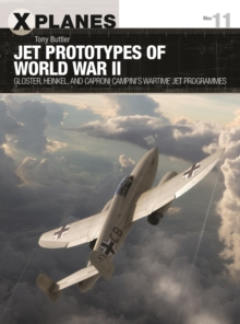Jet Prototypes of World War II : Gloster, Heinkel, and Caproni Campini's wartime jet programmes, Paperback / softback Book