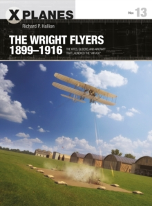 "The Wright Flyers 1899-1916 : The Kites, Gliders, and Aircraft That Launched the ""Air Age"", Paperback / softback Book"