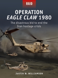 Operation Eagle Claw 1980 : The Disastrous Bid to End the Iran Hostage Crisis, Paperback / softback Book