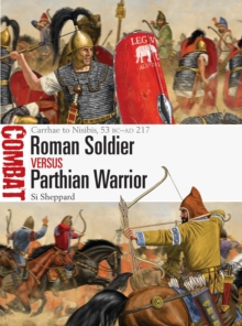 Roman Soldier vs Parthian Warrior : Carrhae to Nisibis, 53 BC-AD 217, Paperback / softback Book