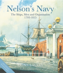 Nelson's Navy : The Ships, Men and Organisation, 1793 - 1815, Hardback Book