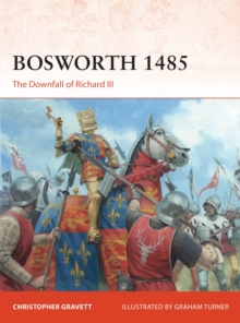 Bosworth 1485 : The Downfall of Richard III, Paperback / softback Book