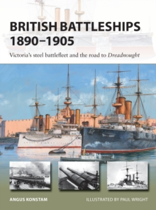 British Battleships 1890-1905 : Victoria's steel battlefleet and the road to Dreadnought, Paperback / softback Book