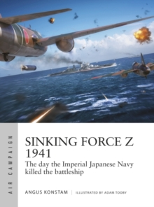 Sinking Force Z 1941 : The day the Imperial Japanese Navy killed the battleship, PDF eBook