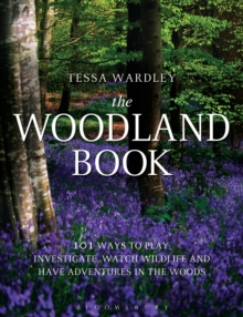 The Woodland Book : 101 Ways to Play, Investigate, Watch Wildlife and Have Adventures in the Woods, Paperback Book