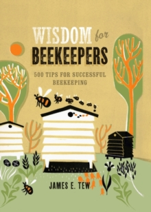 Wisdom for Beekeepers : 500 tips for successful beekeeping, Hardback Book