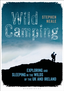 Wild Camping : Exploring and Sleeping in the Wilds of the UK and Ireland, Paperback / softback Book