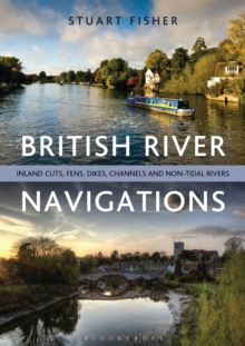 British River Navigations : Inland Cuts, Fens, Dikes, Channels and Non-tidal Rivers, Paperback Book