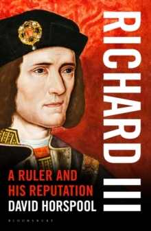 Richard III : A Ruler and His Reputation 1 LEFT IN STOCK OUT OF PRINT, Hardback Book