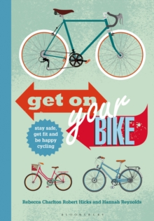 Get on Your Bike! : Stay safe, get fit and be happy cycling, Paperback / softback Book