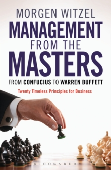 Management from the Masters : From Confucius to Warren Buffett Twenty Timeless Principles for Business, Hardback Book