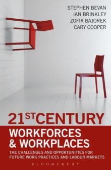 21st Century Workforces and Workplaces : The Challenges and Opportunities for Future Work Practices and Labour Markets, Hardback Book