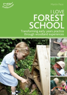 I Love Forest School : Transforming early years practice through woodland experiences, Paperback / softback Book
