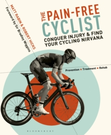 The Pain-Free Cyclist : Conquer Injury and Find your Cycling Nirvana, Paperback / softback Book