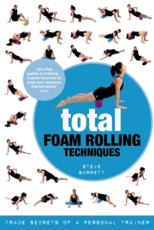 Total Foam Rolling Techniques : Trade Secrets of a Personal Trainer, Paperback / softback Book