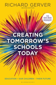 Creating Tomorrow's Schools Today : Education - Our Children - Their Futures, Paperback Book
