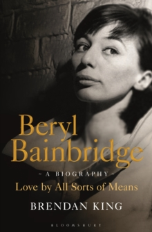 Beryl Bainbridge : Love by All Sorts of Means: A Biography, Hardback Book