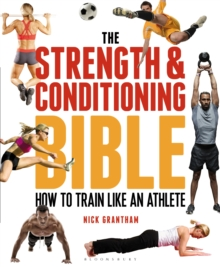 The Strength and Conditioning Bible : How to Train Like an Athlete, Paperback / softback Book
