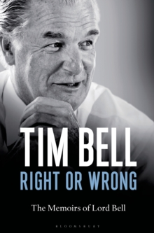 Right or Wrong : The Memoirs of Lord Bell, Hardback Book
