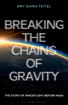 Breaking the Chains of Gravity : The Story of Spaceflight before NASA, EPUB eBook