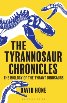 The Tyrannosaur Chronicles : The Biology of the Tyrant Dinosaurs, Paperback Book