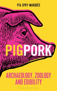 PIG/PORK : Archaeology, Zoology and Edibility, Hardback Book