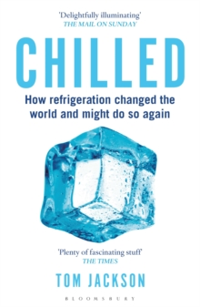 Chilled : How Refrigeration Changed the World and Might Do So Again, Paperback Book