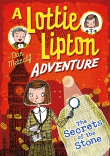 The Secrets of the Stone A Lottie Lipton Adventure, Paperback Book
