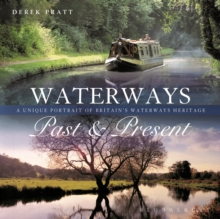 Waterways Past & Present : A Unique Portrait of Britain's Waterways Heritage, Paperback / softback Book