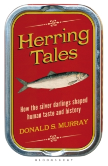 Herring Tales : How the Silver Darlings Shaped Human Taste and History, Paperback / softback Book