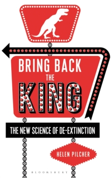 Bring Back the King : The New Science of De-Extinction, Hardback Book