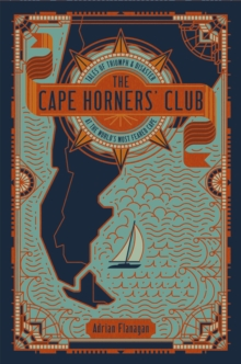 The Cape Horners' Club : Tales of Triumph and Disaster at the World's Most Feared Cape, EPUB eBook