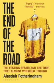 The End of the Road : The Festina Affair and the Tour That Almost Wrecked Cycling, Paperback Book