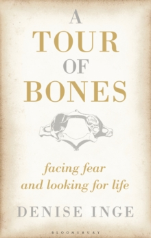 A Tour of Bones : Facing Fear and Looking for Life, Hardback Book