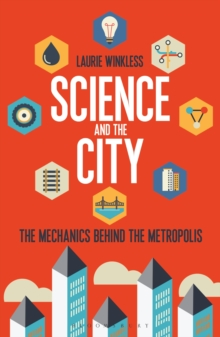 Science and the City : The Mechanics Behind the Metropolis, Paperback Book