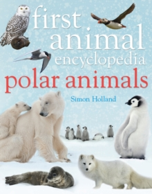 First Animal Encyclopedia Polar Animals, Hardback Book