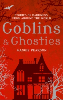 Goblins and Ghosties : Stories of Darkness from Around the World, Paperback Book