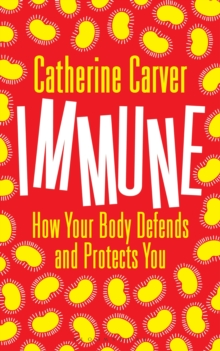 Immune : How Your Body Defends and Protects You, Hardback Book