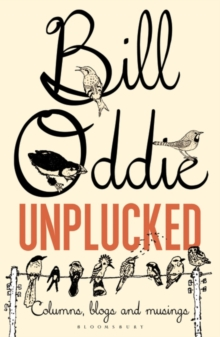 Bill Oddie Unplucked : Columns, Blogs and Musings, Paperback Book
