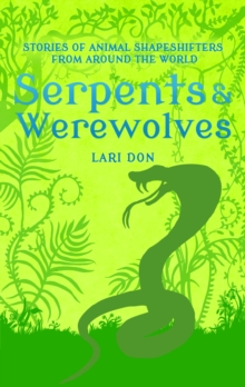 Serpents and Werewolves : Tales of Animal Shape-shifters from Around the World, PDF eBook