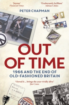 Out of Time : 1966 and the End of Old-Fashioned Britain, Paperback Book