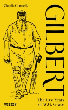 Gilbert : The Last Years of WG Grace, Hardback Book