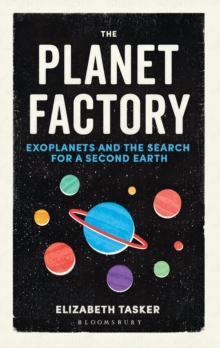 The Planet Factory : Exoplanets and the Search for a Second Earth, Hardback Book