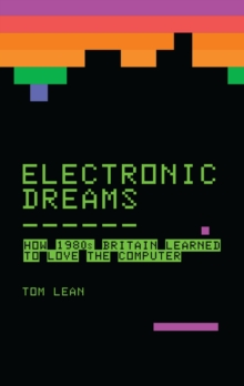 Electronic Dreams : How 1980s Britain Learned to Love the Computer, Hardback Book