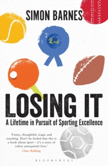 Losing it : A Lifetime in Pursuit of Sporting Excellence, Paperback Book