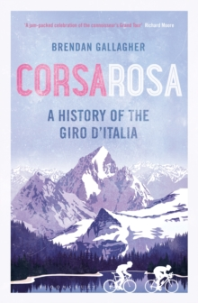 Corsa Rosa : A History of the Giro D'italia, Paperback Book