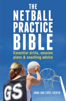 The Netball Practice Bible : Essential Drills, Session Plans and Coaching Advice, Paperback / softback Book
