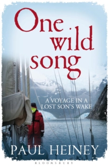 One Wild Song : A Voyage in a Lost Son's Wake, Paperback / softback Book