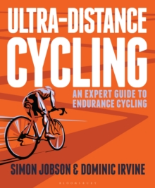 Ultra-Distance Cycling : An Expert Guide to Endurance Cycling, Paperback Book