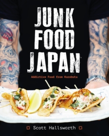 Junk Food Japan : Addictive Food from Kurobuta, Hardback Book